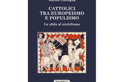 CATTOLICI TRA EUROPEISMO E POPULISMO. LA SFIDA AL NICHILISMO